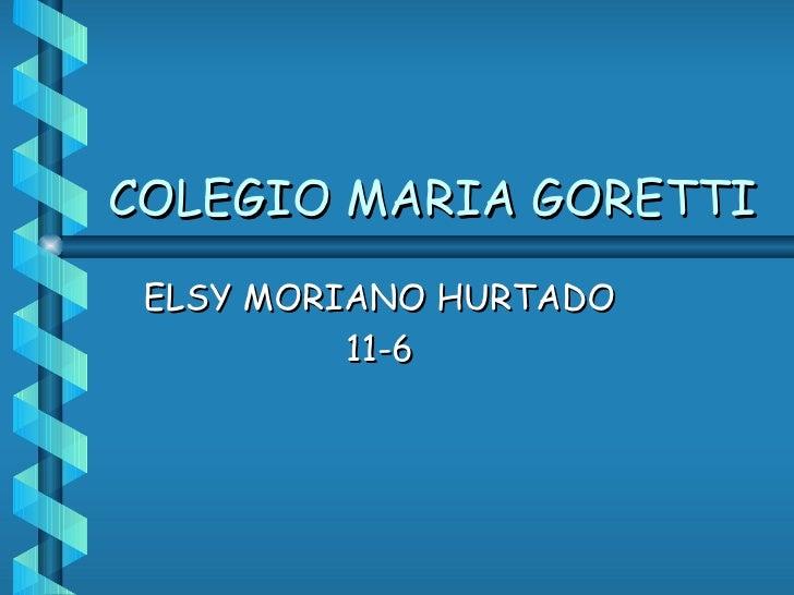 COLEGIO MARIA GORETTI ELSY MORIANO HURTADO 11-6