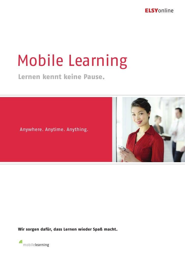 ELSYonline     Mobile Learning Lernen kennt keine Pause.     Anywhere. Anytime. Anything.     Wir sorgen dafür, dass Lerne...