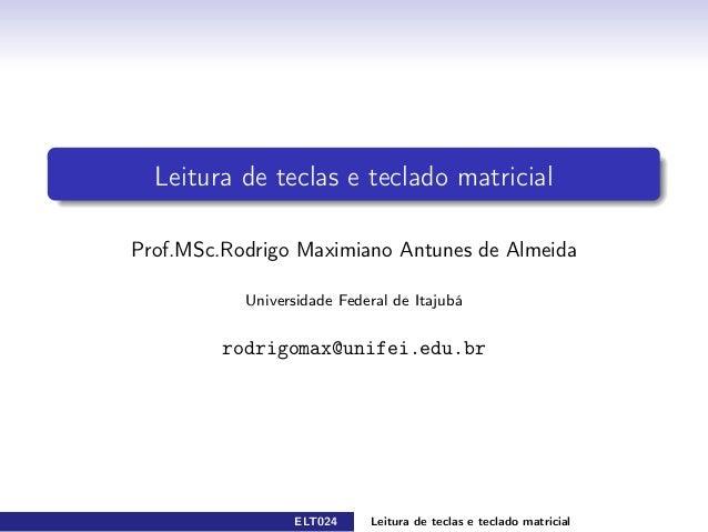 Leitura de teclas e teclado matricialProf.MSc.Rodrigo Maximiano Antunes de Almeida           Universidade Federal de Itaju...