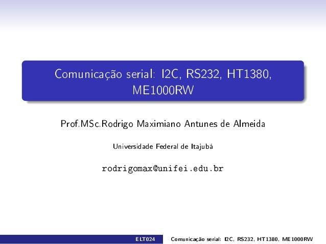 Comunicação serial: I2C, RS232, HT1380,                 ME1000RW Prof.MSc.Rodrigo Maximiano Antunes de Almeida            ...
