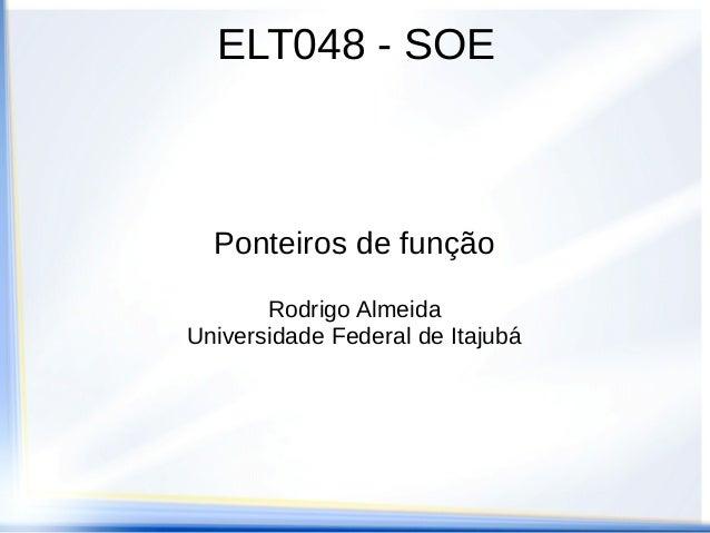 ELT048 - SOE  Ponteiros de função       Rodrigo AlmeidaUniversidade Federal de Itajubá