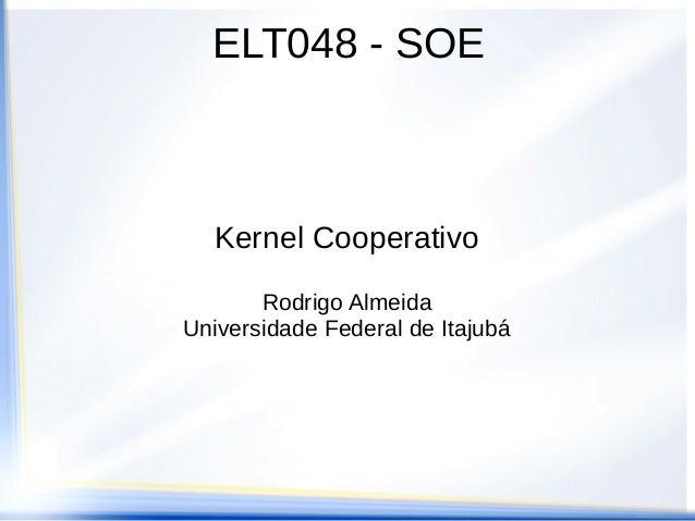 ELT048 - SOEKernel CooperativoRodrigo AlmeidaUniversidade Federal de Itajubá