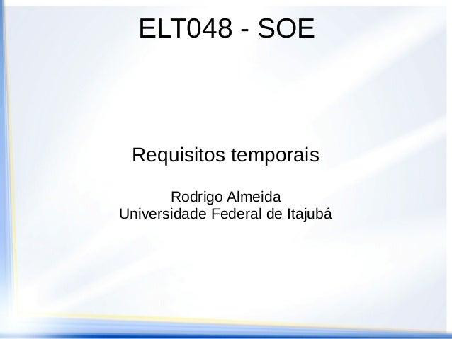 ELT048 - SOERequisitos temporaisRodrigo AlmeidaUniversidade Federal de Itajubá