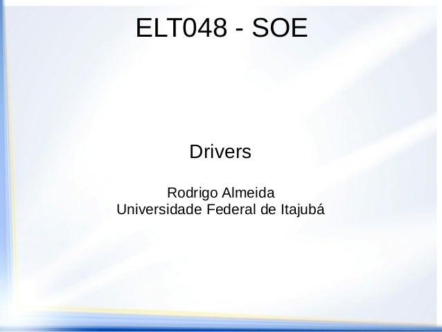 ELT048 - SOEDriversRodrigo AlmeidaUniversidade Federal de Itajubá