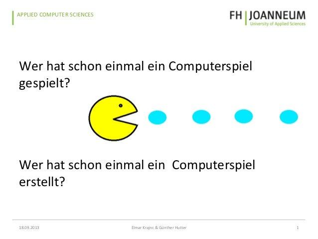 www.fh-joanneum.atAPPLIED COMPUTER SCIENCES Wer hat schon einmal ein Computerspiel gespielt? Wer hat schon einmal ein Comp...