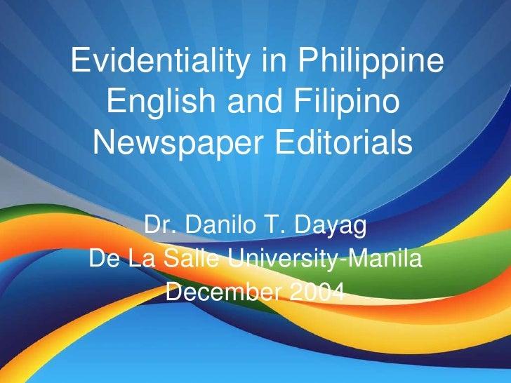 Evidentiality in Philippine English and Filipino Newspaper Editorials<br />Dr. Danilo T. Dayag<br />De La Salle University...