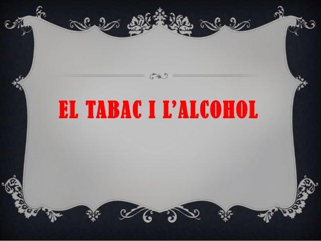 EL TABAC I L'ALCOHOL