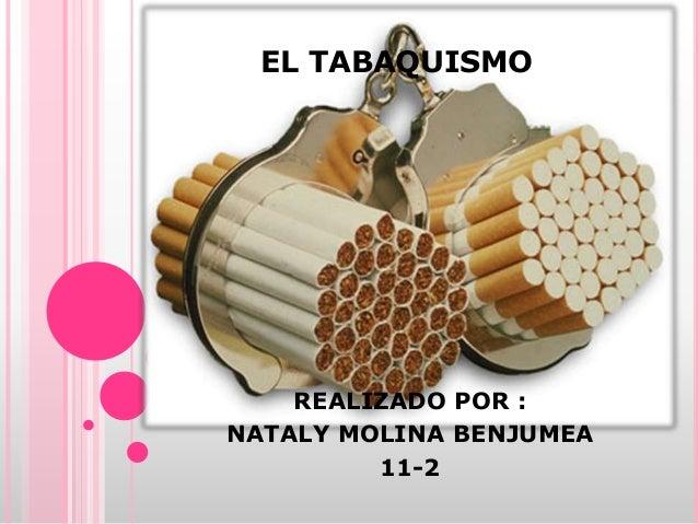EL TABAQUISMO REALIZADO POR : NATALY MOLINA BENJUMEA 11-2