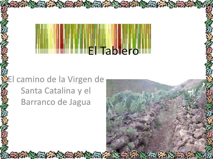 El Tablero<br />El camino de la Virgen de Santa Catalina y el Barranco de Jagua<br />