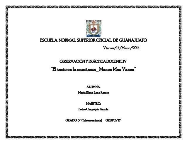 """ESCUELA NORMAL SUPERIOR OFICIAL DE GUANAJUATO Viernes/14/Marzo/2014 OBSERVACIÓN Y PRÁCTICA DOCENTE IV """"El tacto en la ense..."""