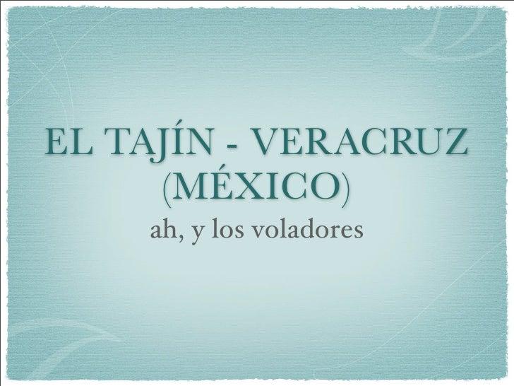 EL TAJÍN - VERACRUZ     (MÉXICO)    ah, y los voladores