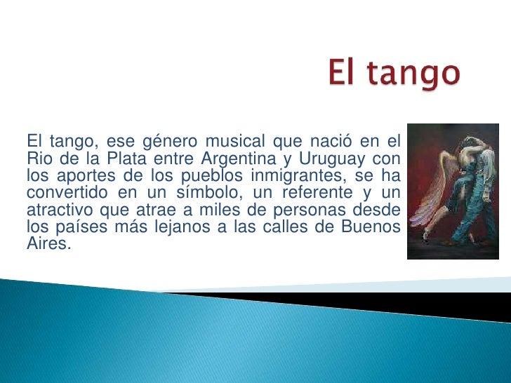 El tango<br />El tango, ese género musical que nació en el Rio de la Plata entre Argentina y Uruguay con los aportes de lo...
