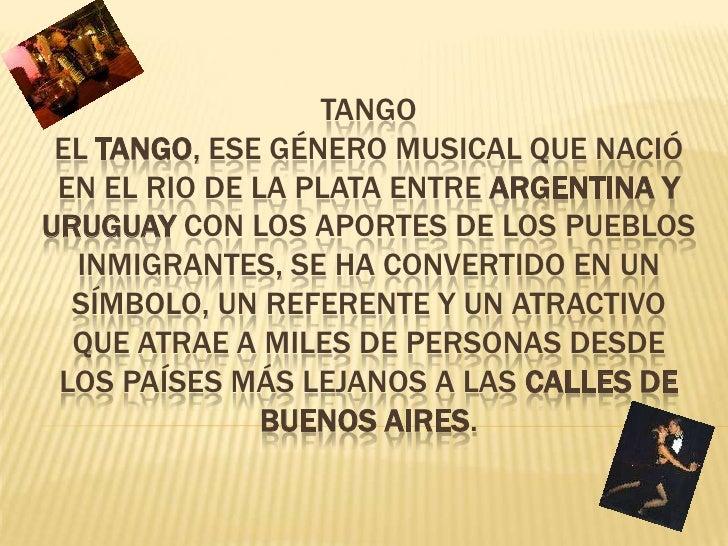 tangoEl tango, ese género musical que nació en el Rio de la Plata entre Argentina y Uruguay con los aportes de los pueblos...