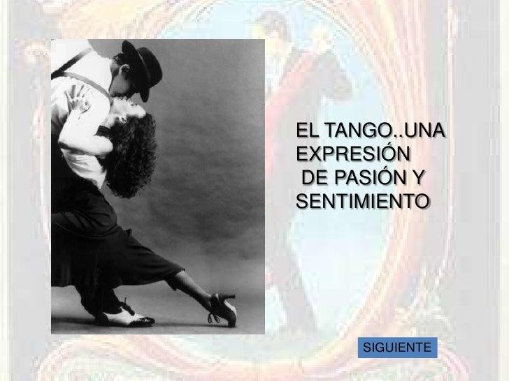 EL TANGO..UNA EXPRESIÓN DE PASIÓN Y SENTIMIENTO          SIGUIENTE