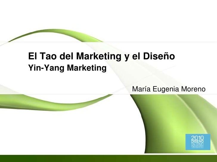 El Tao del Marketing y el DiseñoYin-Yang Marketing<br />María Eugenia Moreno<br />