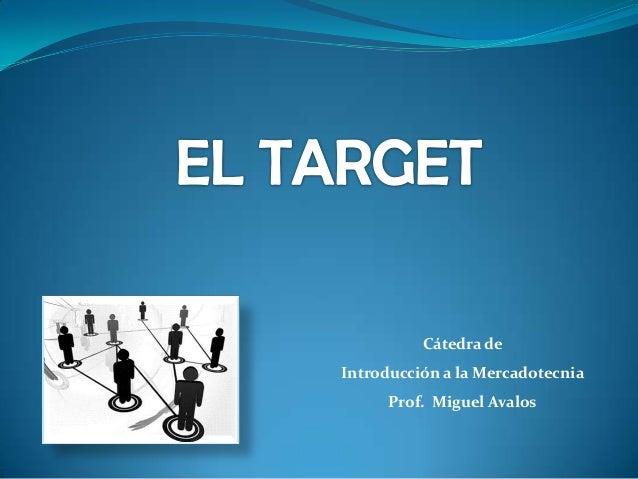 Cátedra deIntroducción a la Mercadotecnia     Prof. Miguel Avalos