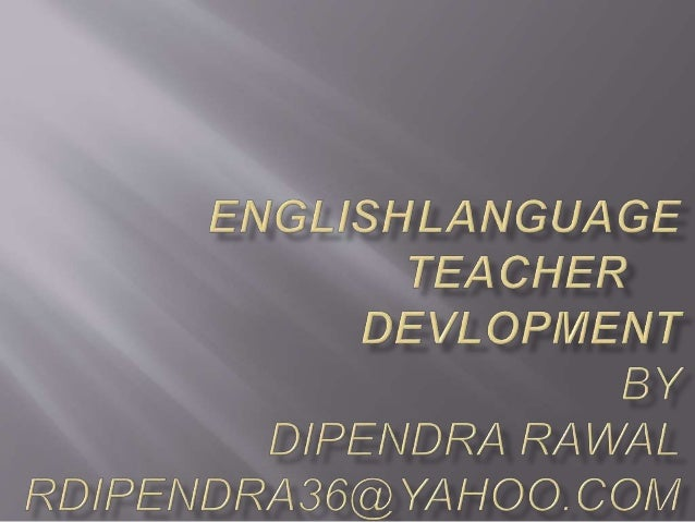  Teacher Development and Training Training Development Compulsory Voluntary Competency Holistic Short term Long term On o...