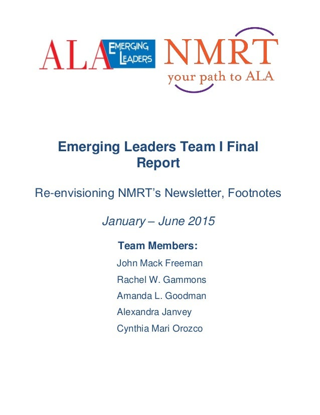 Emerging Leaders Team I Final Report Re-envisioning NMRT's Newsletter, Footnotes January – June 2015 Team Members: John Ma...