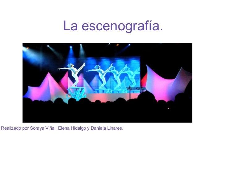 La escenografía.       Realizado por Soraya Viñal, Elena Hidalgo y Daniela Linares.