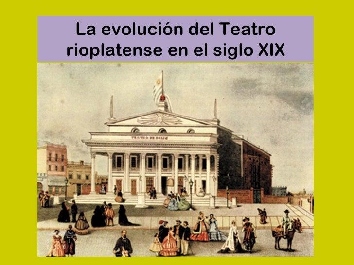 La evolución del Teatrorioplatense en el siglo XIX