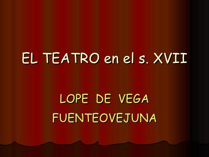 EL TEATRO en el s. XVII LOPE  DE  VEGA FUENTEOVEJUNA