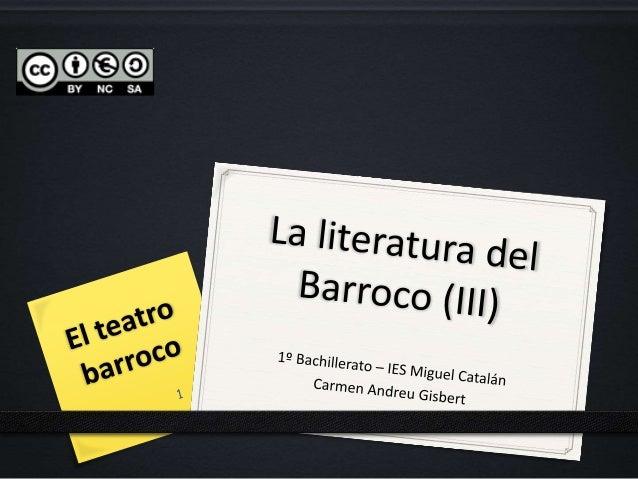 IES Miguel Catalán - Carmen Andreu 2 EL TEATRO BARROCO En el siglo XVII se consolidaron las formas dramáticas en lenguas m...
