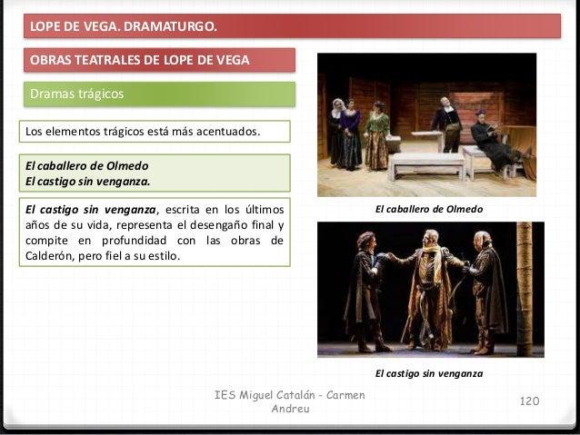 IES Miguel Catalán - Carmen Andreu 121 LOPE DE VEGA. DRAMATURGO. OBRAS TEATRALES DE LOPE DE VEGA El caballero de Olmedo La...