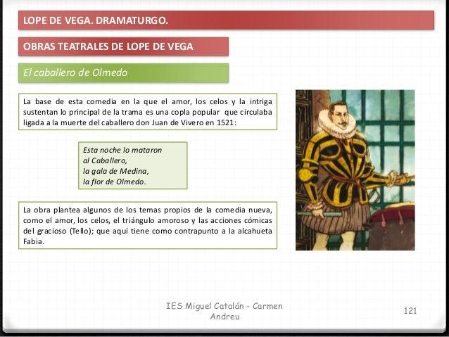 IES Miguel Catalán - Carmen Andreu 122 LOPE DE VEGA. DRAMATURGO. OBRAS TEATRALES DE LOPE DE VEGA El caballero de Olmedo Do...