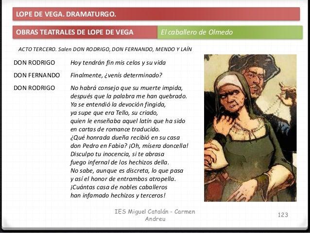 IES Miguel Catalán - Carmen Andreu 124 LOPE DE VEGA. DRAMATURGO. OBRAS TEATRALES DE LOPE DE VEGA El caballero de Olmedo DO...
