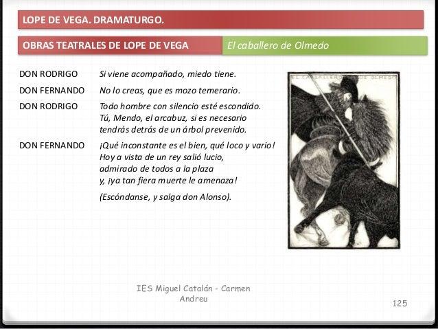 IES Miguel Catalán - Carmen Andreu 126 LOPE DE VEGA. DRAMATURGO. OBRAS TEATRALES DE LOPE DE VEGA El caballero de Olmedo DO...