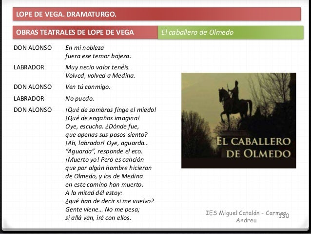 IES Miguel Catalán - Carmen Andreu 131 LOPE DE VEGA. DRAMATURGO. OBRAS TEATRALES DE LOPE DE VEGA El caballero de Olmedo (S...