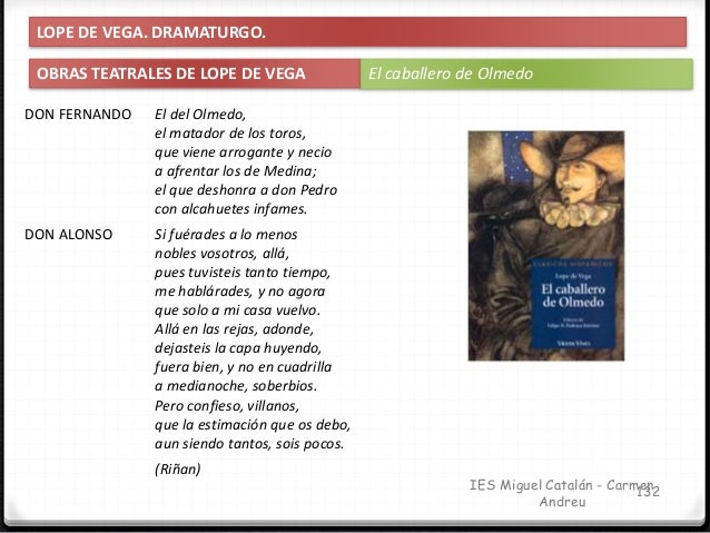 IES Miguel Catalán - Carmen Andreu 133 LOPE DE VEGA. DRAMATURGO. OBRAS TEATRALES DE LOPE DE VEGA El caballero de Olmedo DO...