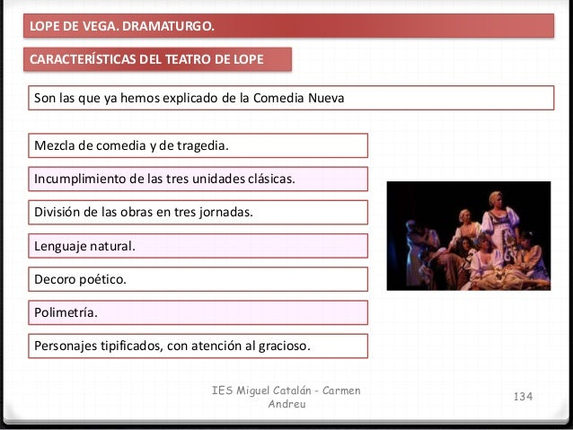 IES Miguel Catalán - Carmen Andreu 135 LOPE DE VEGA. DRAMATURGO. CARACTERÍSTICAS DEL TEATRO DE LOPE Inclusión de elementos...