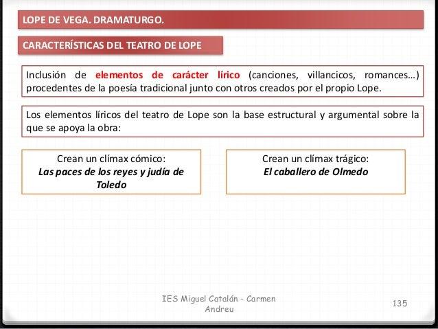 IES Miguel Catalán - Carmen Andreu 136 LOPE DE VEGA. DRAMATURGO. CARACTERÍSTICAS DEL TEATRO DE LOPE Los elementos líricos ...