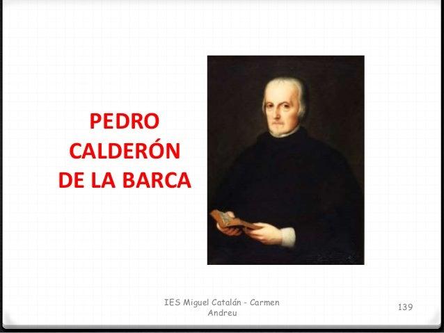 IES Miguel Catalán - Carmen Andreu 140 PEDRO CALDERÓN DE LA BARCA. BIOGRAFÍA Pedro Calderón de la Barca nació en Madrid en...