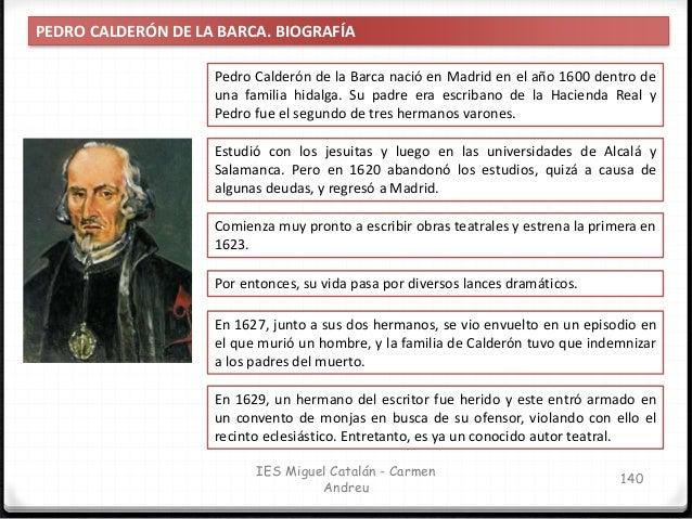 IES Miguel Catalán - Carmen Andreu 141 PEDRO CALDERÓN DE LA BARCA. BIOGRAFÍA A partir de los treinta años modera su atrevi...