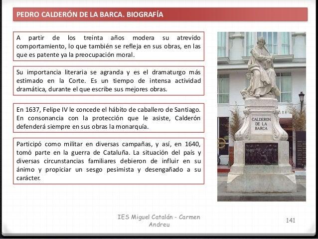 IES Miguel Catalán - Carmen Andreu 142 PEDRO CALDERÓN DE LA BARCA. BIOGRAFÍA En 1651 se ordenó sacerdote. En 1663 fue nomb...