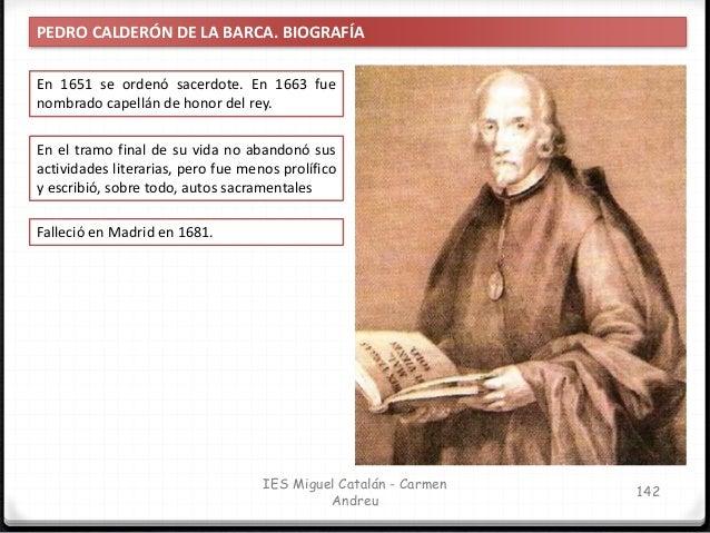 IES Miguel Catalán - Carmen Andreu 143 PEDRO CALDERÓN DE LA BARCA. BIOGRAFÍA Salvo en su azarosa juventud, a lo largo de s...
