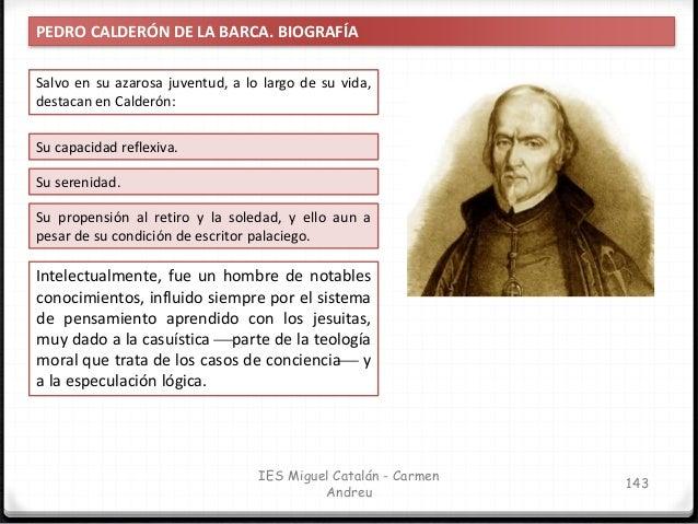 IES Miguel Catalán - Carmen Andreu 144 PEDRO CALDERÓN DE LA BARCA. OBRAS Calderón fue un escritor casi exclusivamente teat...