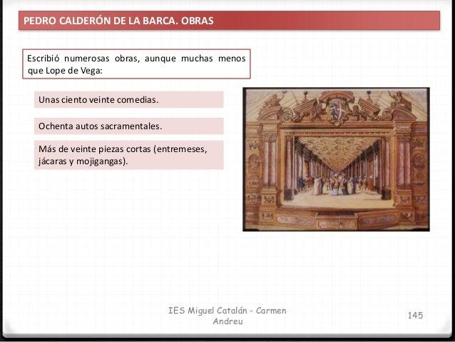 IES Miguel Catalán - Carmen Andreu 146 PEDRO CALDERÓN DE LA BARCA. ETAPAS En la producción teatral de Calderón suelen dist...