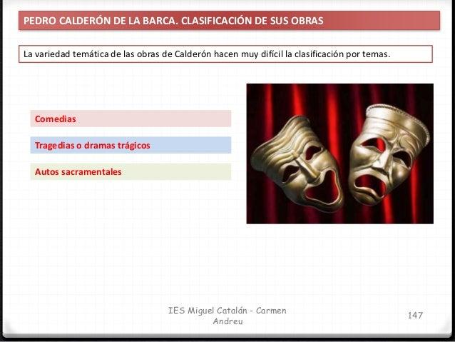 IES Miguel Catalán - Carmen Andreu 148 PEDRO CALDERÓN DE LA BARCA. CLASIFICACIÓN DE SUS OBRAS Comedias Constituyen el grup...