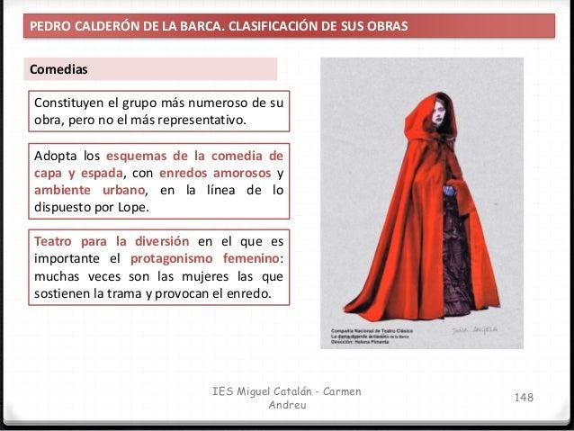 IES Miguel Catalán - Carmen Andreu 149 PEDRO CALDERÓN DE LA BARCA. CLASIFICACIÓN DE SUS OBRAS Comedias Concebidas para ser...
