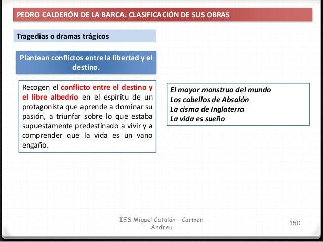 IES Miguel Catalán - Carmen Andreu 151 PEDRO CALDERÓN DE LA BARCA. CLASIFICACIÓN DE SUS OBRAS Plantean un conflicto de hon...