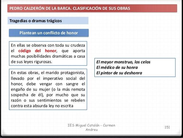 IES Miguel Catalán - Carmen Andreu 152 PEDRO CALDERÓN DE LA BARCA. CLASIFICACIÓN DE SUS OBRAS Plantean un conflicto de hon...