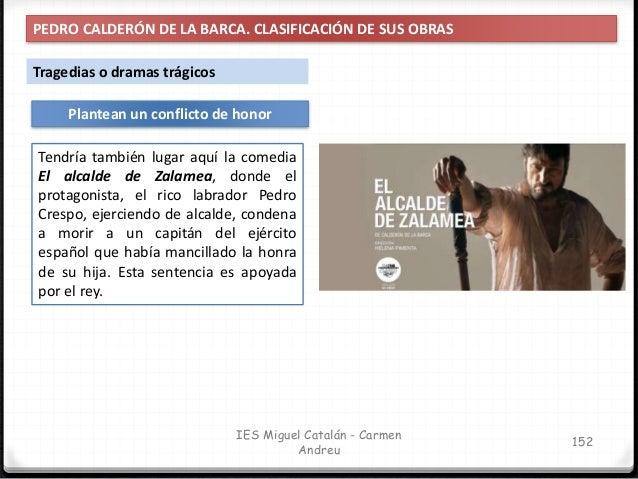 IES Miguel Catalán - Carmen Andreu 153 PEDRO CALDERÓN DE LA BARCA. CLASIFICACIÓN DE SUS OBRAS Tragedias o dramas trágicos ...