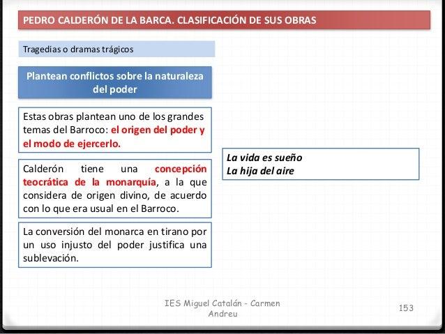 IES Miguel Catalán - Carmen Andreu 154 PEDRO CALDERÓN DE LA BARCA. CLASIFICACIÓN DE SUS OBRAS Autos sacramentales Calderón...