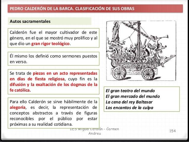 IES Miguel Catalán - Carmen Andreu 155 PEDRO CALDERÓN DE LA BARCA. CARACTERÍSTICAS DEL TEATRO Calderón parte de la fórmula...