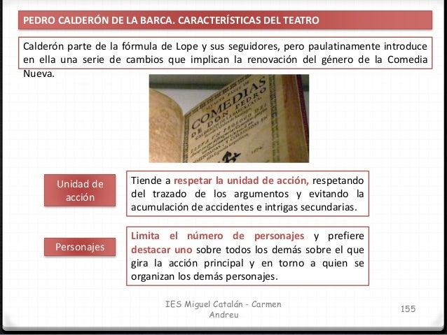 IES Miguel Catalán - Carmen Andreu 156 PEDRO CALDERÓN DE LA BARCA. CARACTERÍSTICAS DEL TEATRO Los protagonistas Tienen un ...
