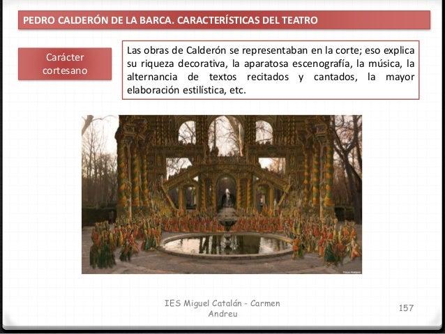 IES Miguel Catalán - Carmen Andreu 158 PEDRO CALDERÓN DE LA BARCA. LENGUAJE DE CALDERÓN Métrica Busca la unidad de estilo;...