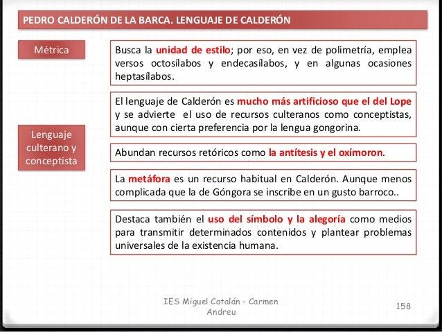IES Miguel Catalán - Carmen Andreu 159 PEDRO CALDERÓN DE LA BARCA. LENGUAJE DE CALDERÓN Esquema rigurosamente lógico Las p...
